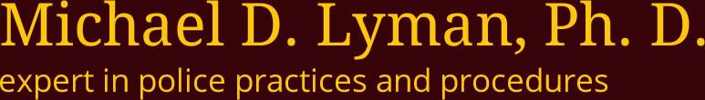 Police Expert | Michael D. Lyman, Ph. D.