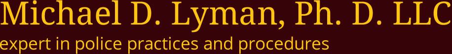 Police Expert | Michael D. Lyman, Ph. D. LLC